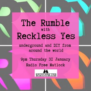The Rumble with Reckless Yes on Radio Free Matlock 9pm 31 January 2019