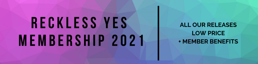 Reckless Yes membership 2021 - All our releases, low price, + member benefits
